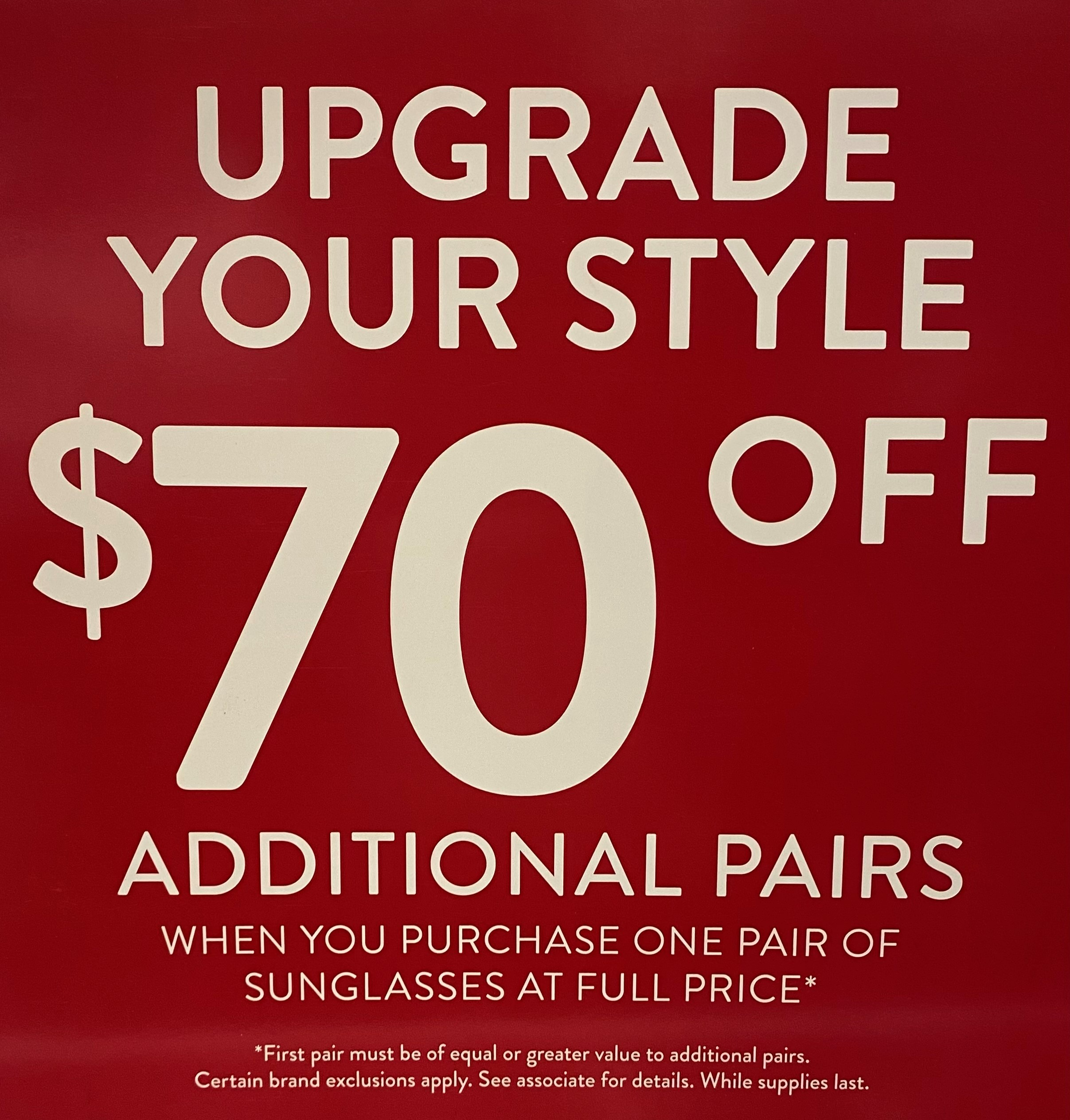 upgrade your style 70% off additional pairs when you purchase one pair of sunglasses at full price